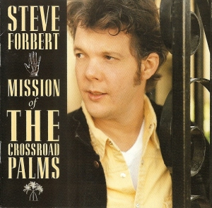 Steve Forbert: Mission of the Crossroad Palms